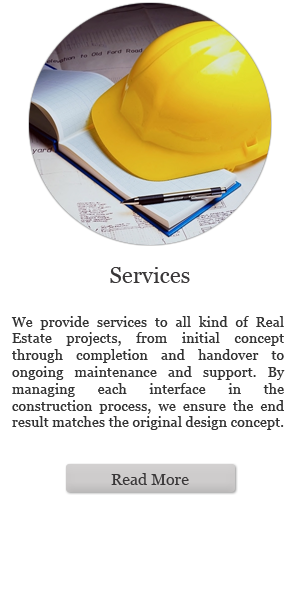Services: We provide services to all kind of Real Estate projects, from initial concept through completion and handover to ongoing maintenance and support. By managing each interface in the construction process, we ensure the end result matches the original design concept. (Read more)